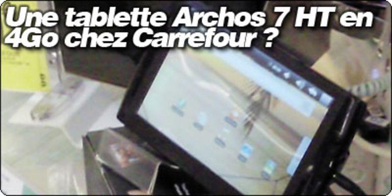 Une tablette Archos 7 HT à 129€ en 4Go chez Carrefour ?