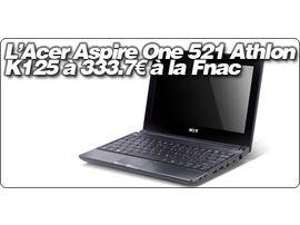 L'Acer Aspire One 521 Athlon K125 à 333.7€ à la Fnac