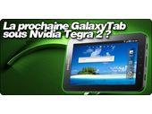 La prochaine GalaxyTab sous Nvidia Tegra 2 ?