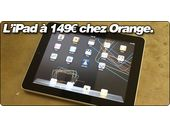 L'Ipad à 149€ chez Orange. Bonne affaire ou non ?