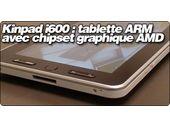 Kinpad i600 : tablette ARM avec chipset graphique AMD
