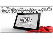 Notion Ink Adam, réservez la tablette dès aujourd'hui.