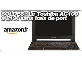 SOLDES : Le Toshiba AC100 à 219€ sans frais de port.