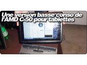Une version basse conso de l'AMD C-50 pour tablettes.
