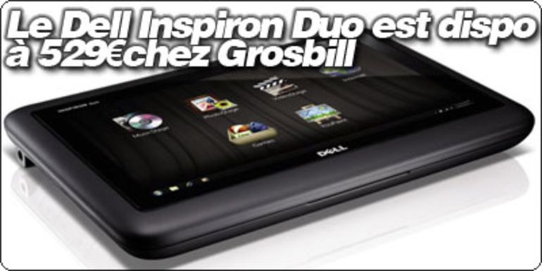 Le Netbook/Tablet Dell Inspiron Duo est disponible à 529€ chez Grosbill.