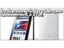 La Samsung Galaxy tab sans abonnement à 573€.