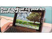 Pas d'Android 3.0 pour les EeePAD d'Asus ?