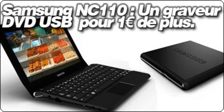 Samsung NC110 : Un graveur DVD USB pour 1€ de plus.