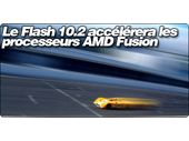 Le Flash 10.2 accélérera les processeurs AMD Fusion.
