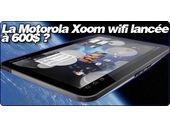 La Motorola Xoom wifi lancée à 600$ ?