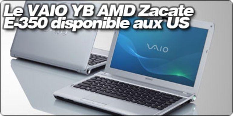 Le VAIO YB sous AMD Zacate E-350 disponible aux US, bientôt en France à 499€