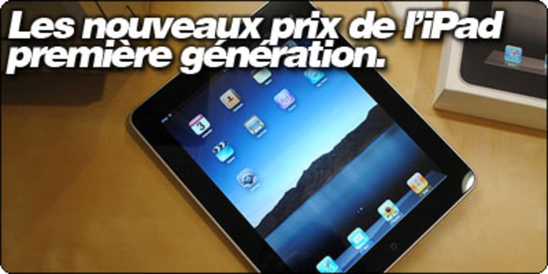 Les nouveaux prix de l'iPad première génération.