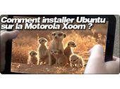 Comment faire tourner Ubuntu sur la Motorola Xoom ?