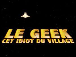Docu : Le geek, cet idiot du village