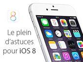Le plein d'astuces pour iOS 8