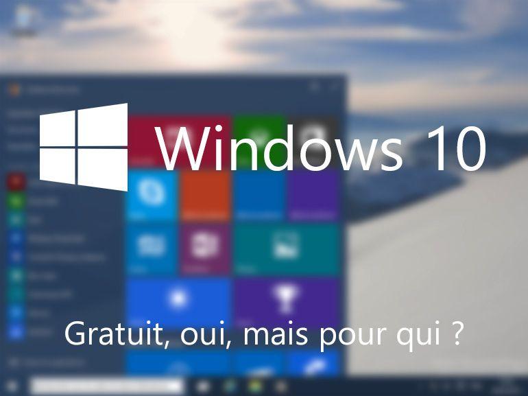 Windows 10 gratuit : oui, mais pour qui et pour combien de temps ?