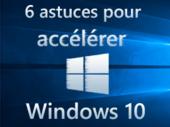 6 astuces pour accélérer Windows 10