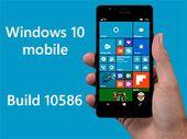 Windows 10 Mobile Build 10586 : le système pour smartphone en phase de finalisation