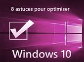 8 astuces pour optimiser Windows 10