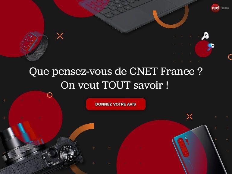 Que pensez-vous de CNET France ? On veut TOUT savoir !