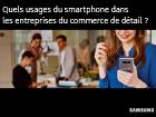 Quels usages du smartphone dans les entreprises du commerce de détail ?
