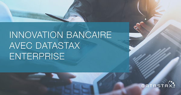 datastax innovation bancaire