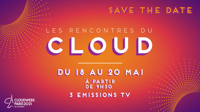 Cloud Week Paris 2021 : Le cloud face à l'incertitude actuelle, le 19 mai 2021 !