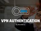 Avec VPN Authentication by BlackBerry®, dites adieu aux tokens