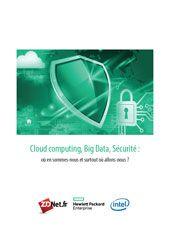Cloud computing, Big Data, Sécurité : où en sommes-nous et surtout où allons-nous ?