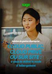 Cloud Public, Cloud Privé ou sur site: à vous de définir le mode d'hébergement