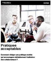 Pratiques acceptables : Comment rédiger une politique mobile qui encouragera véritablement l'adhésion des collaborateurs ?