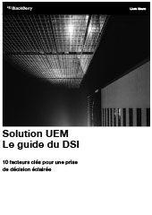 Solution UEM : Le guide du DSI - 10 facteurs clés pour une prise de décision éclairée