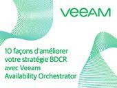 10 façons d'améliorer votre stratégie BDCR avec Veeam Availability Orchestrator