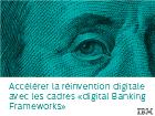 Accélérer la réinvention digitale avec les cadres « Digital Banking Frameworks »