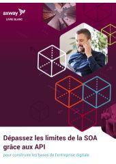 Dépassez les limites de la SOA grâce aux API pour construire les bases de l'entreprise digitale