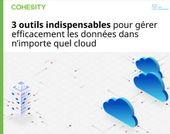 3 outils indispensables pour gérer efficacement les données dans n'importe quel cloud